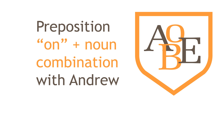 "069 Prepositions ""on"" + noun combinations"